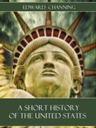 A Short History of the United States (Illustrated) by Edward Channing