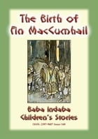 THE BIRTH OF FINN MACCUMHAIL - An Irish Legend: Baba Indaba Children's Stories - Issue 168 by Anon E. Mouse
