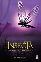 Insecta: Unexpected Beginnings by DJ Bartolini