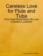 Careless Love for Flute and Tuba - Pure Duet Sheet Music By Lars Christian Lundholm by Lars Christian Lundholm