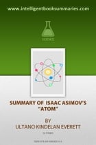 "Summary of Isaac Asimov's ""Atom"" by Ultano Kindelan Everett"