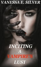 Inciting A Vampire's Lust by Vanessa E Silver