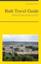 Bath (UK) Travel Guide - What To See & Do by Christina Power