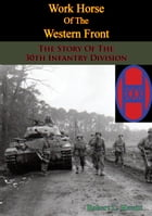Work Horse Of The Western Front; The Story Of The 30th Infantry Division by Robert L. Hewitt