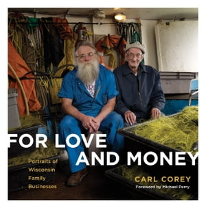 For Love and Money Portraits of Wisconsin Family Businesses