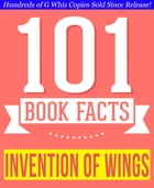 The Invention of Wings - 101 Amazing Facts You Didn't Know: Fun Facts and Trivia Tidbits Quiz Game Books by G Whiz