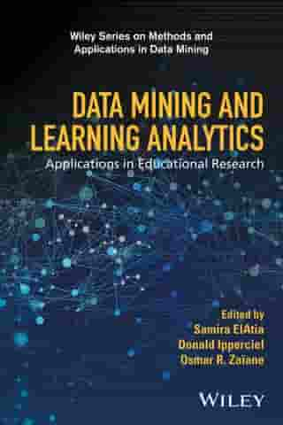 Data Mining and Learning Analytics: Applications in Educational Research by Samira ElAtia