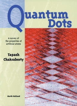 Book Quantum Dots: A Survey of the Properties of Artificial Atoms by Chakraborty, T.