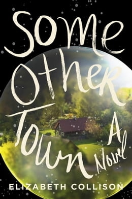 Book Some Other Town: A Novel by Elizabeth Collison