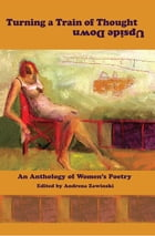 Turning a Train of Thought Upside Down: An Anthology of Women's Poetry by Andrena Zawinski
