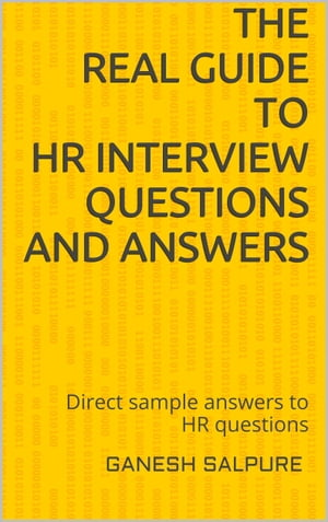 The Real Guide to HR Interview Questions and Answers by Ganesh Salpure
