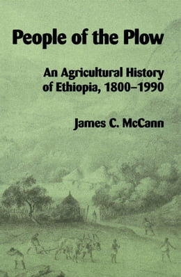 Book People of the Plow: An Agricultural History of Ethiopia, 1800-1990 by James, C. McCann