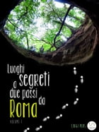 Luoghi segreti a due passi da Roma - Volume 1 by Luigi Plos