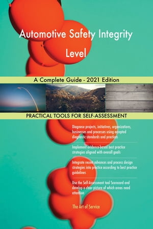 Automotive Safety Integrity Level A Complete Guide - 2021 Edition by Gerardus Blokdyk