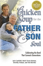 Chicken Soup for the Father and Son Soul: Celebrating the Bond That Connects Generations by Jack Canfield