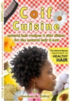 Coif Cuisine: Natural Hair Recipes & Sides Dishes for the Natural Hair & Now by Candace Kelley