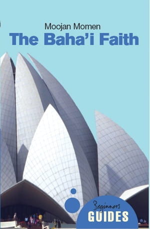 The Baha'i Faith A Beginner's Guide