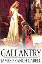 Gallantry: Dizain des Fetes Galantes by James Branch Cabell