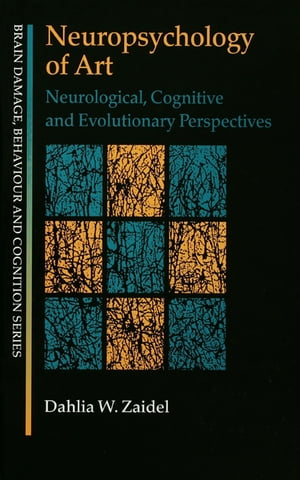 Neuropsychology of Art Neurological,  Cognitive and Evolutionary Perspectives