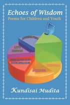Echoes of Wisdom: Poems for Children and Youth by Kundisai Mudita