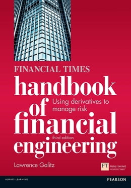 Book The Financial Times Handbook of Financial Engineering: Using Derivatives to Manage Risk by Lawrence Galitz