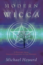 Modern Wicca: A History From Gerald Gardner to the Present: A History From Gerald Gardner to the…