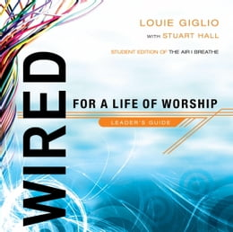 Book Wired: For a Life of Worship Leader's Guide by Louie Giglio