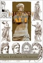 A History of Art for Beginners and Students ( Sculpture ) : With 131 Illustrations by Clara Erskine Clement
