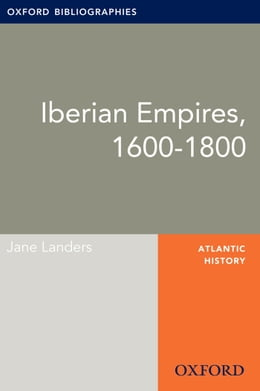 Book Iberian Empires, 1600-1800: Oxford Bibliographies Online Research Guide by Jane Landers