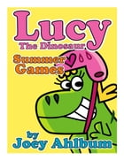 Lucy the Dinosaur: Summer Games by Joey Ahlbum