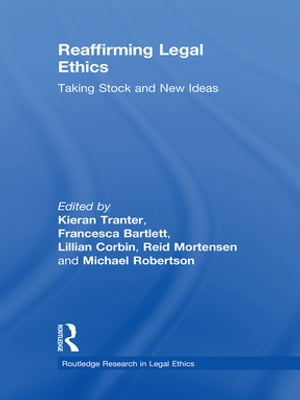Reaffirming Legal Ethics Taking Stock and New Ideas