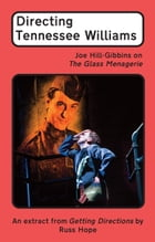 Directing Tennessee Williams: Joe Hill-Gibbins on The Glass Menagerie by Russ Hope