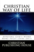 CHRISTIAN WAY OF LIFE Applying God's Word More Fully (June 2013) by Edward D. Andrews