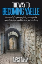The Way to Becoming Yaelle by Dassie Dahan