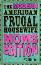 The Modern American Frugal Housewife Book #3: Moms Edition by Jill b.