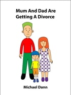 Mum And Dad Are Getting A Divorce (UK Edition) by Michael Dann
