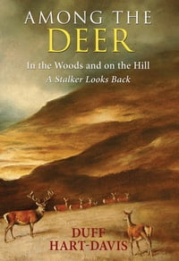 Among the Deer: In the woods and on the hill - a stalker looks back.