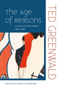 The Age of Reasons: Uncollected Poems 1969–1982