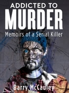 Addicted To Murder (Memoirs of a Serial Killer) by Barry Nicholson