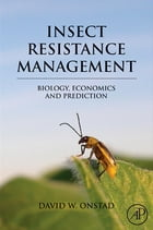 Insect Resistance Management: Biology, Economics, and Prediction by David W. Onstad