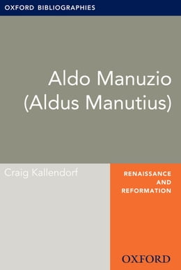 Book Aldo Manuzio (Aldus Manutius): Oxford Bibliographies Online Research Guide by Craig Kallendorf