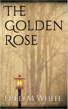 The Golden Rose by Fred M White