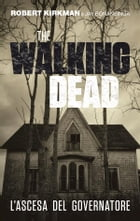 The Walking Dead – L'ascesa del Governatore by Robert Kirkman