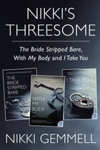 Nikki's Threesome: The Bride Stripped Bare, With My Body, and I Take You by Nikki Gemmell