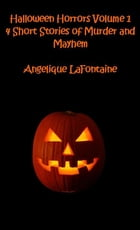 Halloween Horrors Volume 1: 4 Short Stories of Murder and Mayhem by Angelique LaFontaine