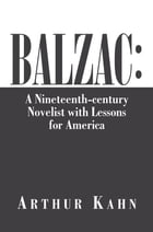 Balzac: A Nineteenth-century Novelist with Lessons for America: A Nineteenth-century Novelist with…