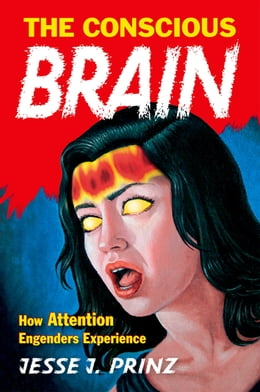 Book The Conscious Brain: How Attention Engenders Experience by Jesse J. Prinz