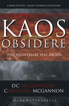 KAOS Obsidere: The Nightmare Has Begun: The KAOS Dark Fiction / Legacy Horror Collection, #1 by DC McGannon
