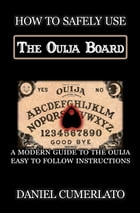 How to Safely Use The Ouija Board : Guide Book: A Ouija Communicator's Guide : quick and easy instructions by Daniel Cumerlato