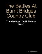 The Battles At Burnt Bridges Country Club:  The Greatest Golf Rivalry Ever